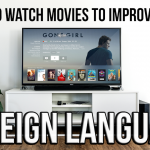 How to Watch Movies to Improve Your Foreign Languages
